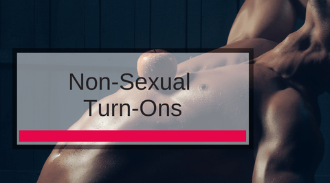 4 Non-Sexual Turn-Ons