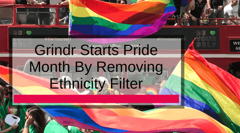 Grindr Starts Pride Month By Removing Ethnicity Filter