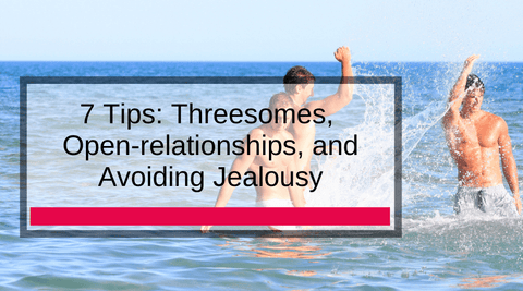 7 Tips: Threesomes, Open-relationships, and Avoiding Jealousy