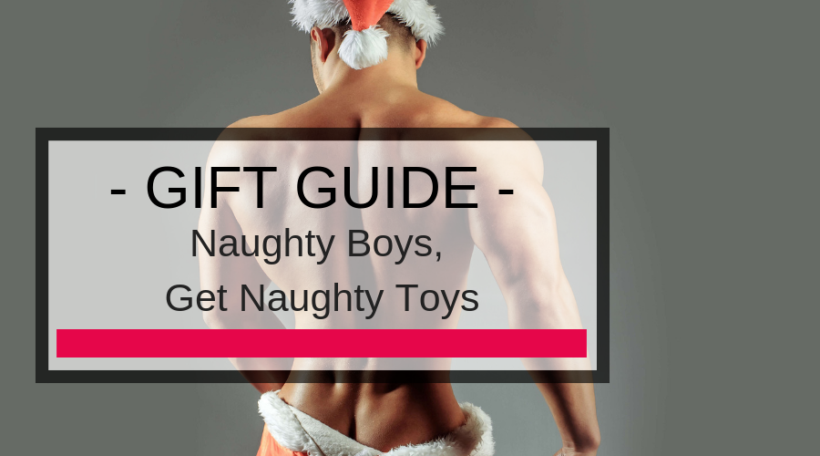 2018 Gay Gift Guide: Naughty Boys Get Naughty Toys