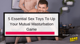 5 Essential Sex Toys To Up Your Mutual Masturbation Game