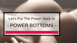 Let's Put The Power Back In Power Bottom