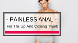 Managing A Dink In Your Backdoor Pink: Painless Anal For The Up And Coming Twink