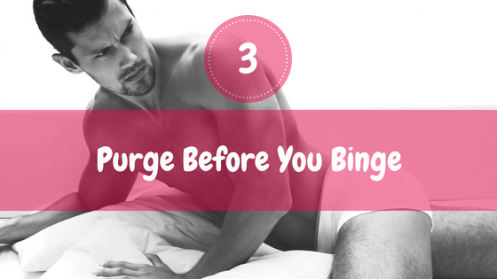 purge before you binge