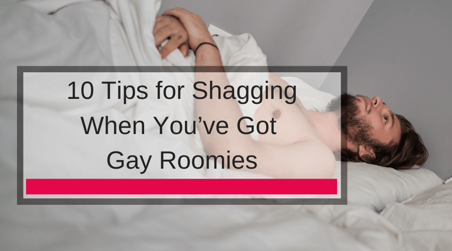 10 Tips for Shagging When You've Got Gay Roomies