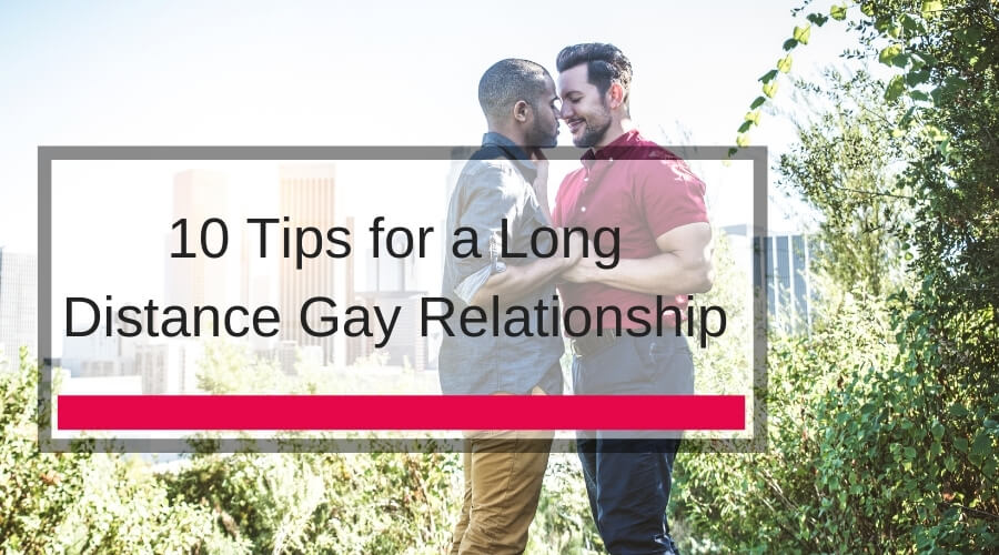 10 Tips for a Long Distance Gay Relationship