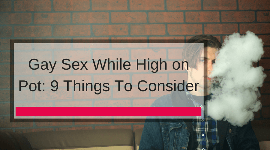 Gay Sex While High on Pot: 9 Things To Consider