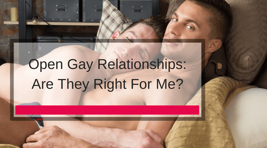 Open Gay Relationships: Are They Right For Me?
