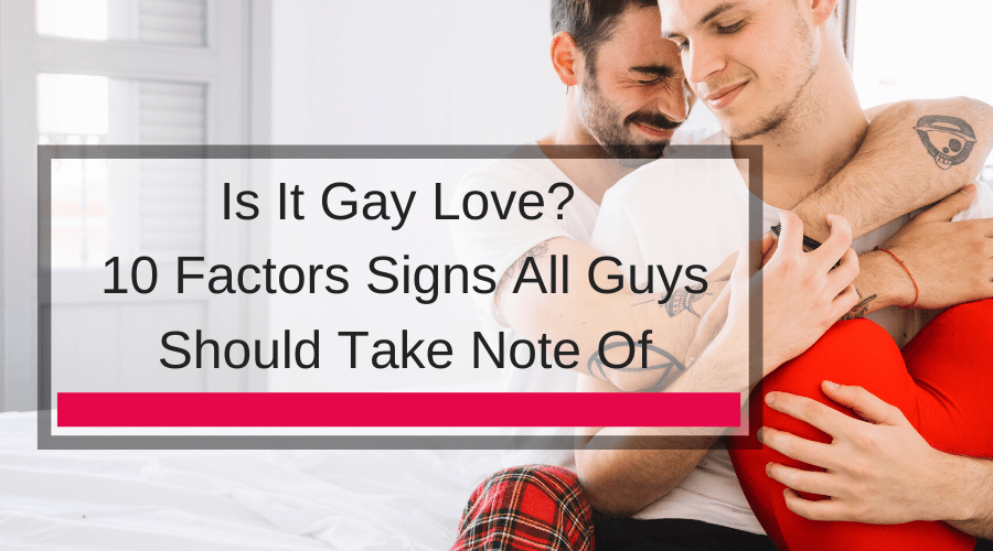 Is It Gay Love? 10 Factors Signs All Guys Should Take Note Of