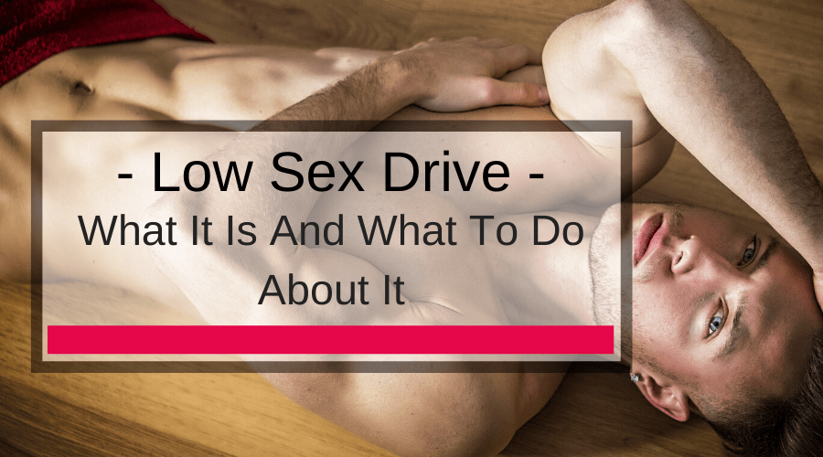 Low Sex Drive: What It Is And What To Do About It