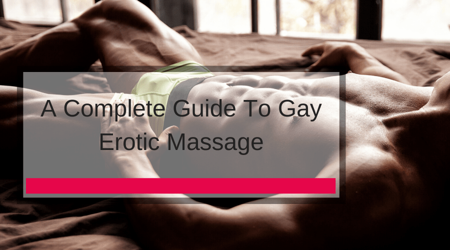 A Complete Guide To Gay Erotic Massage