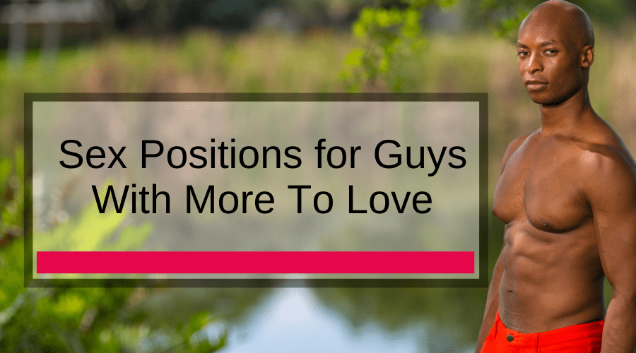 Sex Positions for Guys With More To Love