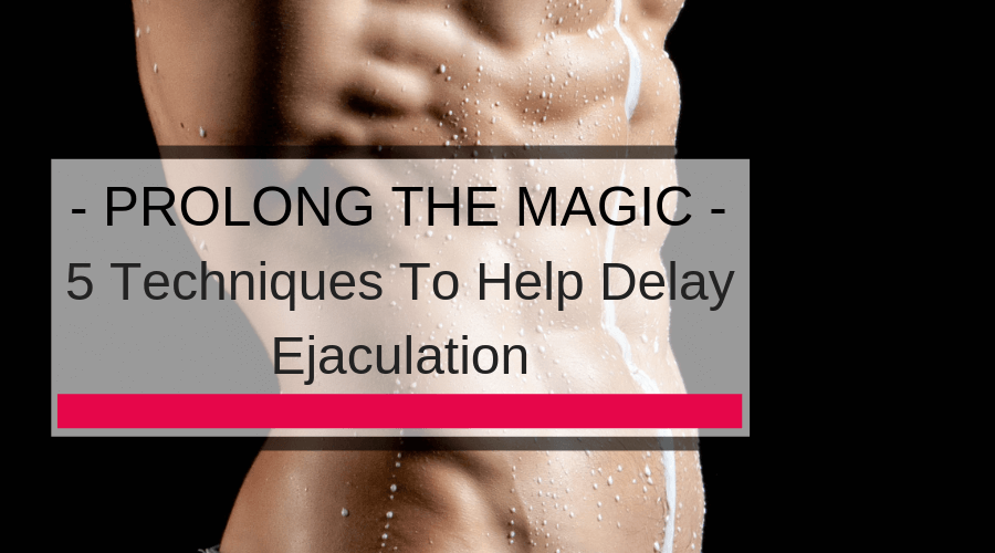 Techniques to prolong ejaculation