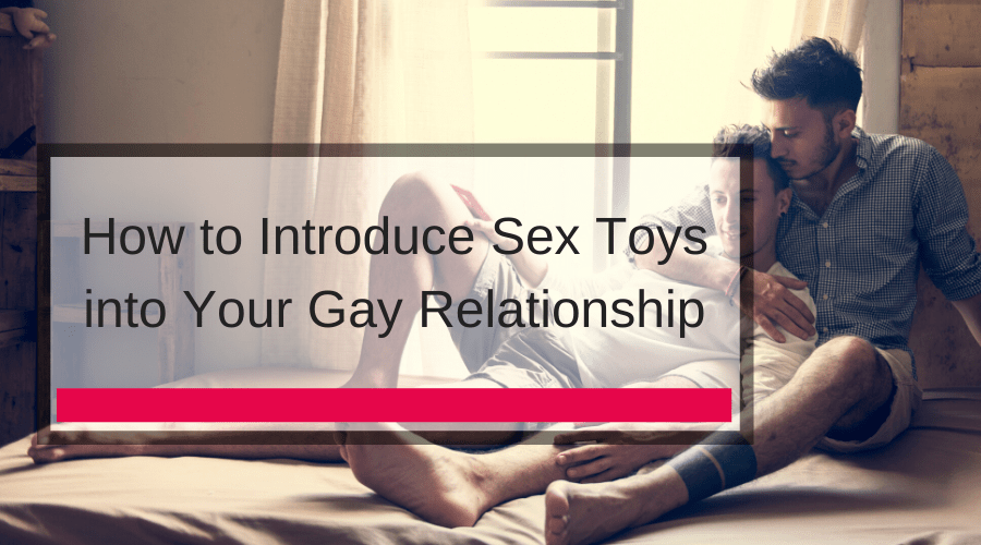How to Introduce Sex Toys into Your Gay Relationship