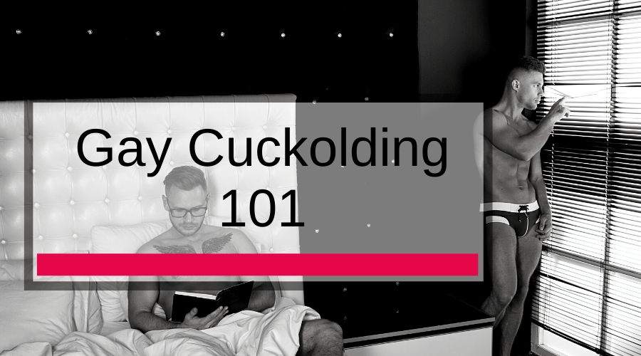 Gay Cuckolding 101