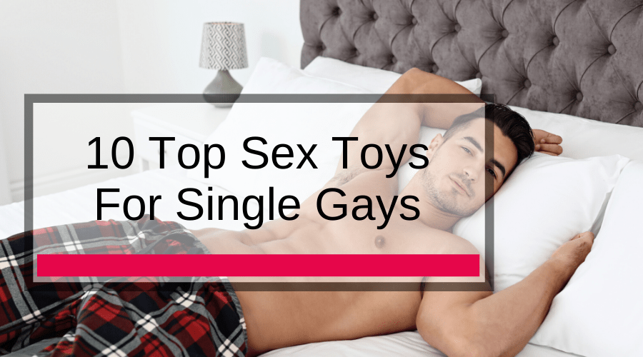 10 Top Sex Toys For Single Gays