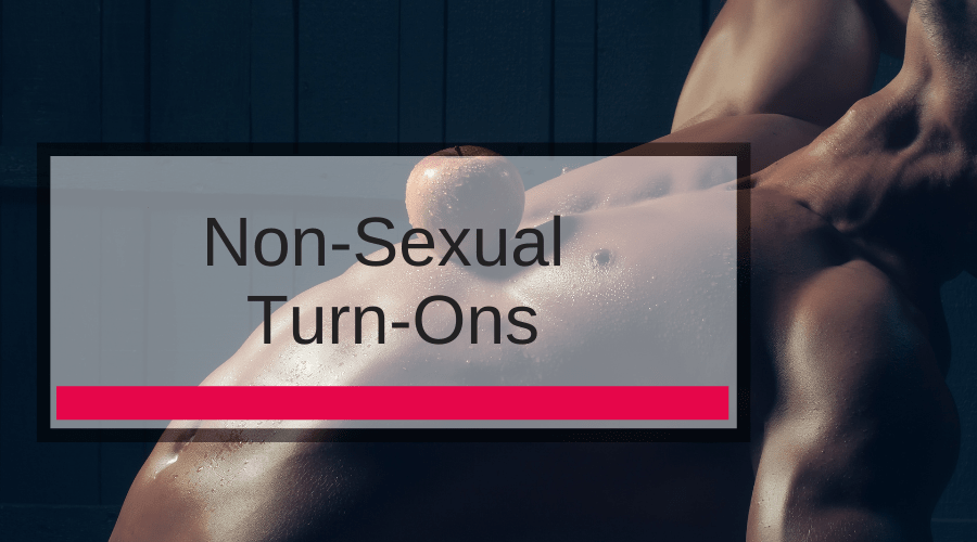 Non-Sexual Turn-Ons