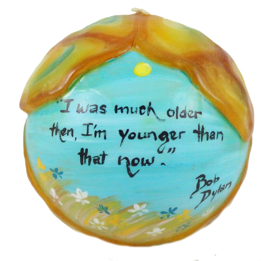 "Hand Painted Quote Ball Candle With Veneer - ""I was much older then, I'm much younger than that now"" - Bob Dylan"