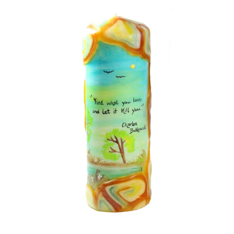"Quote Pillar Candle - ""Find what you love and let it kill you"" Charles Bukowski"