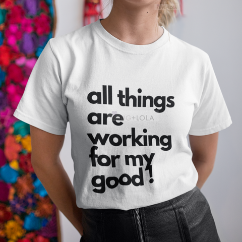 All Things Are Working For My Good -  Short Sleeve T-Shirt - Unisex T-shirt