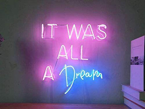 It Was All a Dream Handmade Art Neon Sign