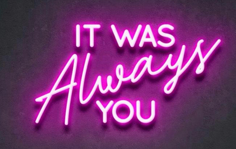 It was always you Handmade Art Neon Sign