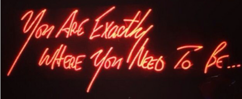 You are exactly where you need to be Handmade Art Neon Signs