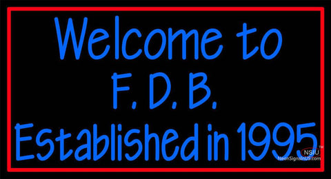 Custom Welcome To F D B Established In  Neon Sign