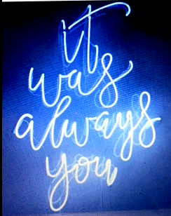 It was always you Handmade Art Neon Signs