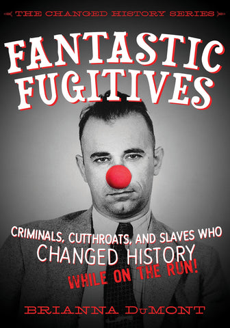 Fantastic Fugitives: Criminals Cutthroats and Rebels who changed history while on the run