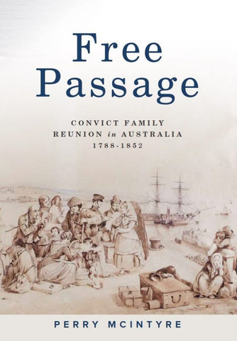 Free Passage  Convict Family Reunion in Australia 1788-1852