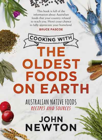 Cooking with the Oldest Foods on Earth: Australian Native Foods Recipes and Sources