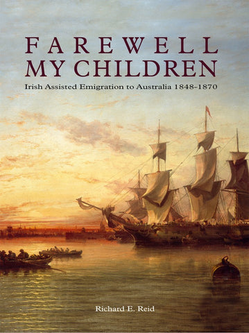 Farewell My Children: Irish Assisted Emigration To Australia 1848 - 1870