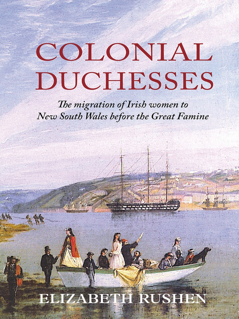 Colonial Duchesses Migration of Irish Women To NSW Before The Great Famine