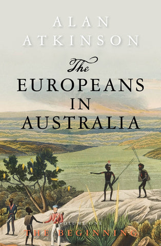 The Europeans in Australia: Volume One - The Beginning