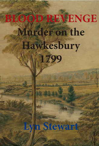 Blood Revenge: Murder On The Hawkesbury 1799 - LIMITED COPIES