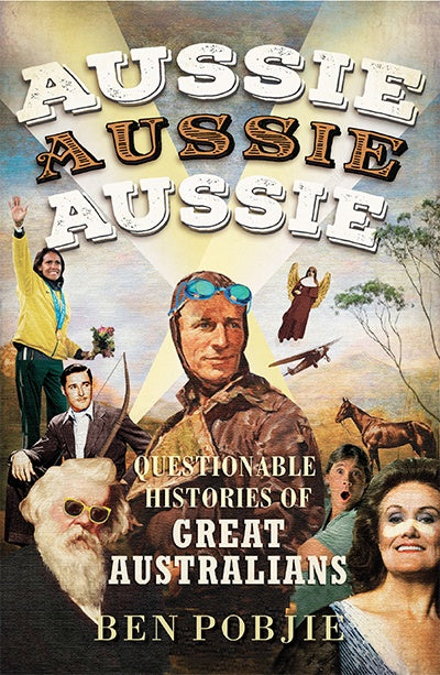 Aussie Aussie Aussie: Questionable histories of great Australians