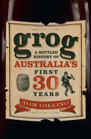 Grog: A Bottled History of Australia's First 30 Years