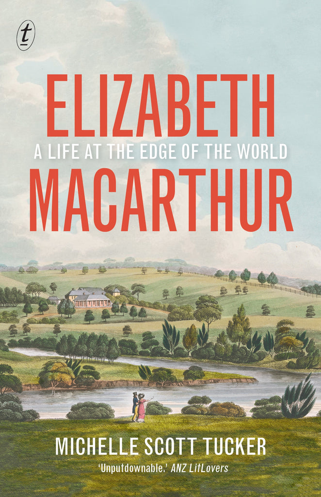 Elizabeth Macarthur: A Life at the Edge of the World 2019 Edition