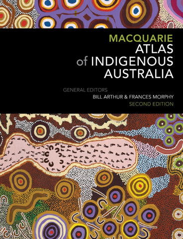 The Macquarie Atlas of Indigenous Australia Second Edition