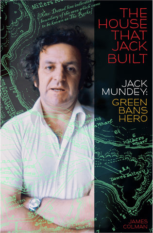 The House That Jack Built: Jack Mundey Green Bans Hero