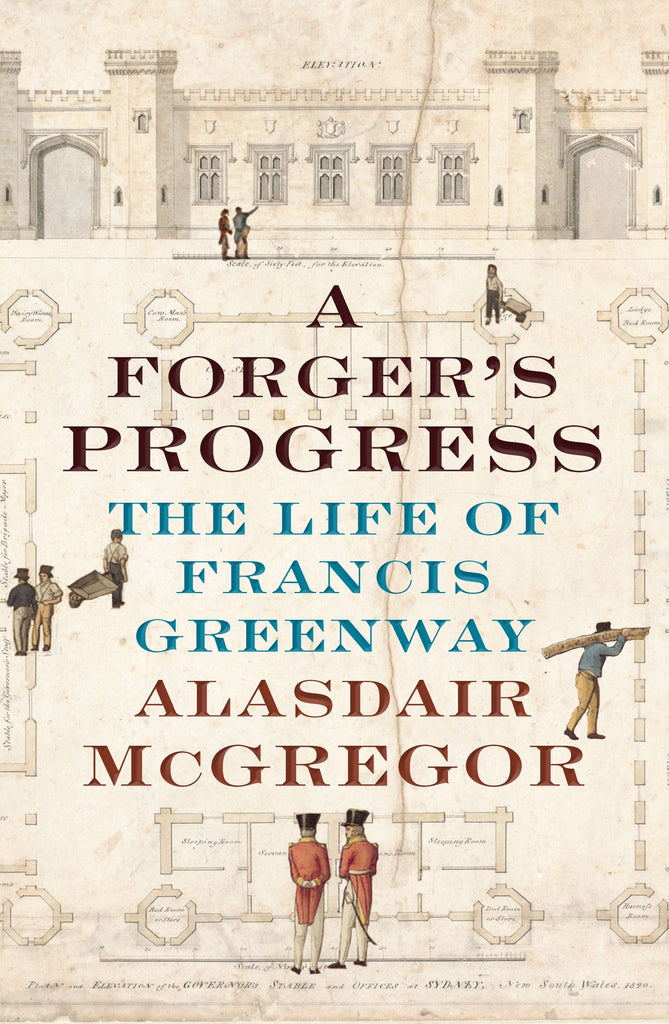A Forger's Progress The Life of Francis Greenway