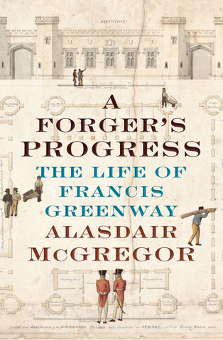 A Forgers Progress The Life of Francis Greenway