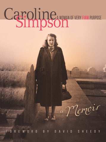 Caroline Simpson – A woman of very firm purpose. A memoir
