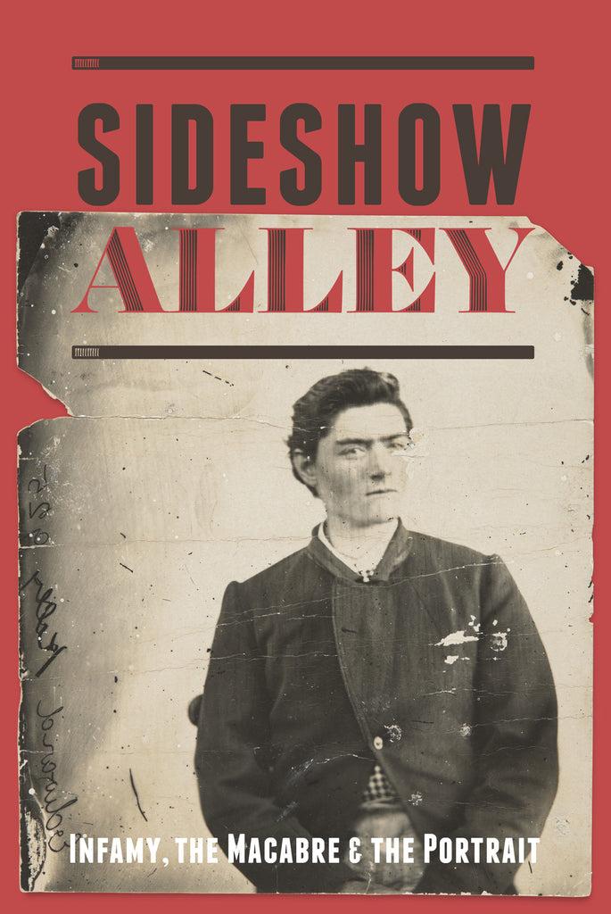 Sideshow Alley: Infamy, the Macabre & the Portrait