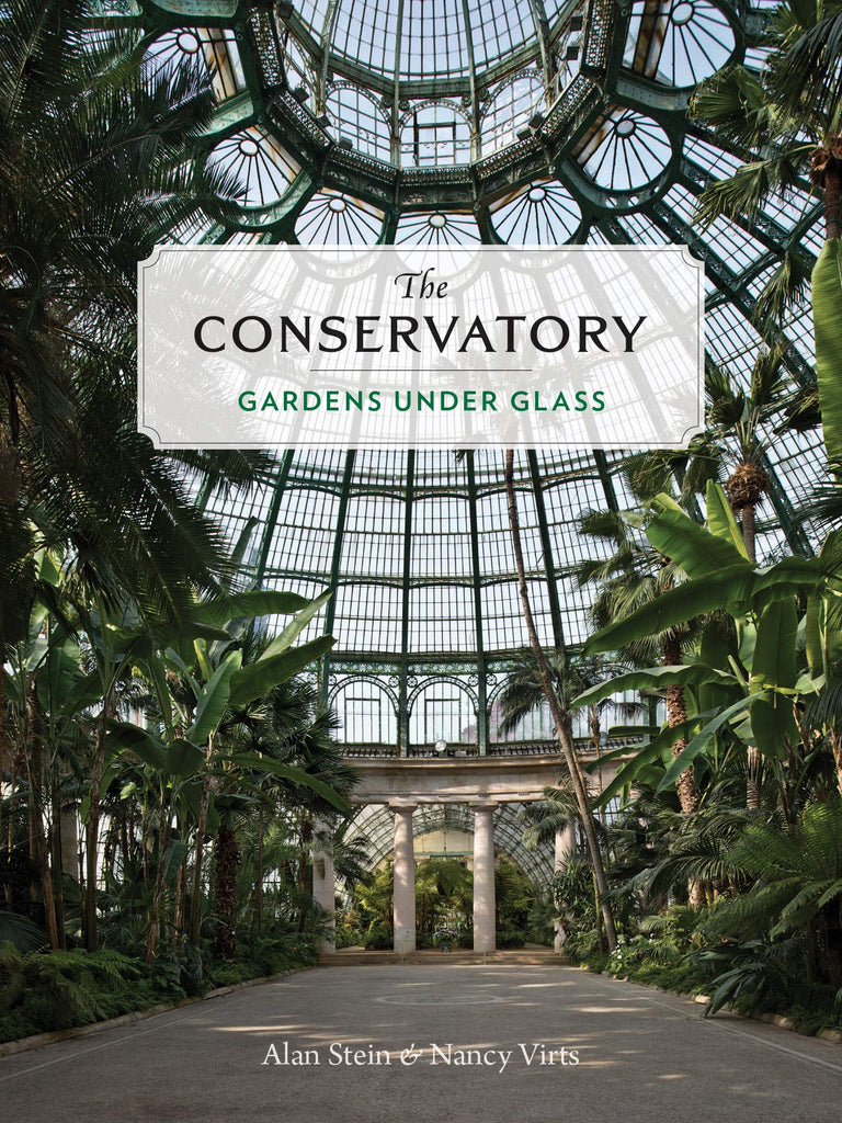 The Conservatory: Gardens Under Glass