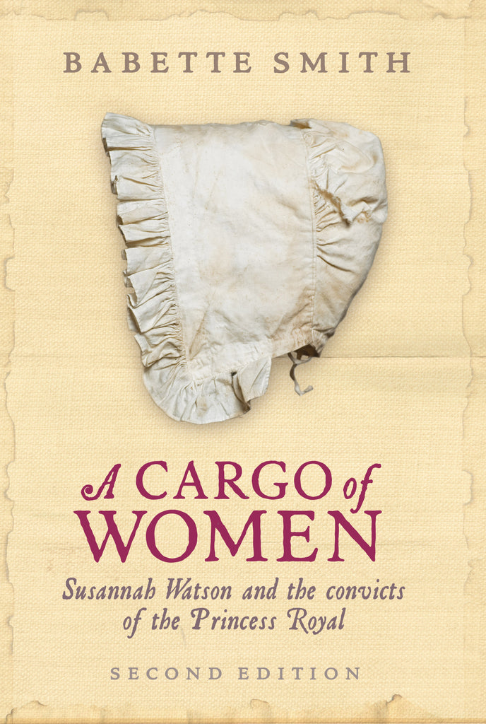 A Cargo of Women Susannah Watson and The Convicts of The Princess Royal
