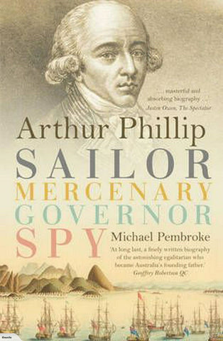 Arthur Phillip Sailor Mercenary Governor Spy