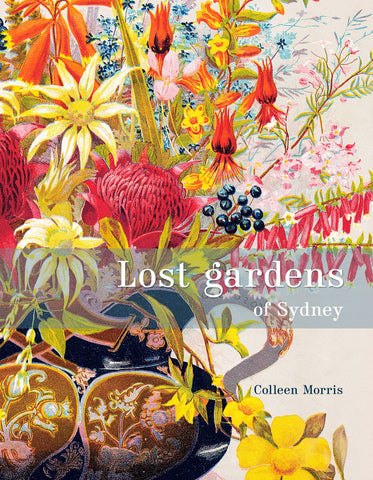 Lost Gardens of Sydney - LIMITED COPIES LEFT