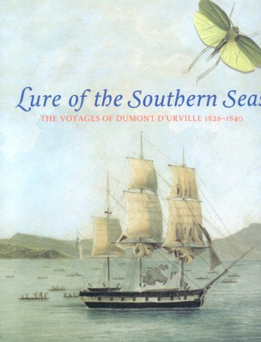 Lure of the Southern Seas The Voyages of Dumont Durville - LIMITED COPIES LEFT